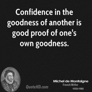 Confidence in the goodness of another is good proof of one's own ...