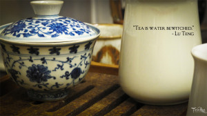 "Tea Quotes] ""Tea is Water Bewitched"""