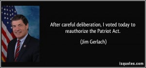 ... voted today to reauthorize the Patriot Act. - Jim Gerlach