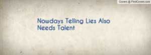 Nowdays Telling Lies Also Needs Talent Profile Facebook Covers