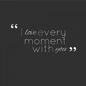 love every moment with you