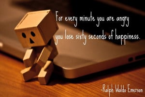 Quote every minute you are angry you waste sixty seconds of happiness