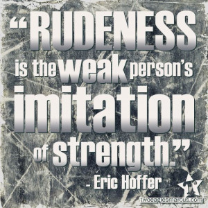 Don't be rude. Don't be weak.