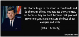 ... and measure the best of our energies and skills. - John F. Kennedy