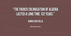 The French colonisation of Algeria lasted a long time: 132 years ...