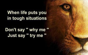 When life puts you in tough situations…..