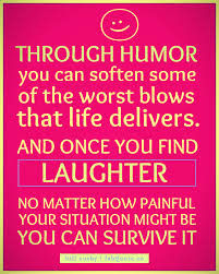 Through Humor You Can Soften Some Of The Worst Blows That Life ...