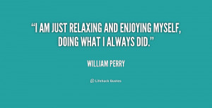 """am just relaxing and enjoying myself, doing what I always did."""""""