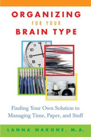 Organizing for Your Brain Type: Finding Your Own Solution to Managing ...