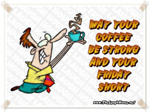 coffee strong friday short TLH pic