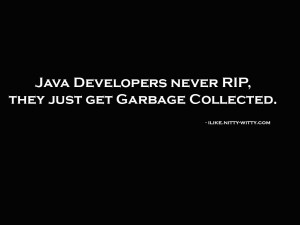 Java Developers never RIP, they just get Garbage Collected.