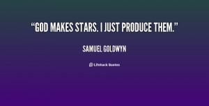 quote-Samuel-Goldwyn-god-makes-stars-i-just-produce-them-109147.png