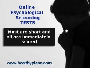 ... Screening Tests Online www.healthyplace.com/psychological-tests