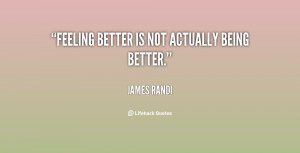 quote-James-Randi-feeling-better-is-not-actually-being-better-30193 ...