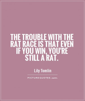... -the-rat-race-is-that-even-if-you-win-youre-still-a-rat-quote-1.jpg