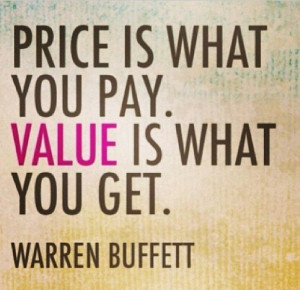 Price is what you pay. VALUE is what you get. -- Warren Buffet # ...