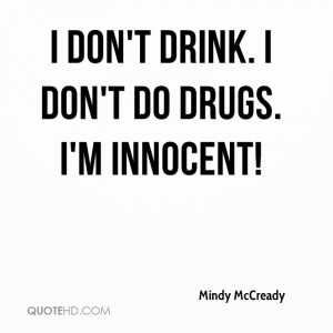 don't drink. I don't do drugs. I'm innocent!