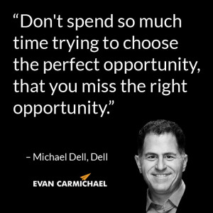time trying to choose the perfect opportunity, that you miss the right ...