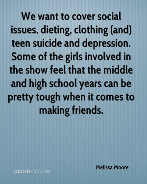 We want to cover social issues, dieting, clothing (and) teen suicide ...