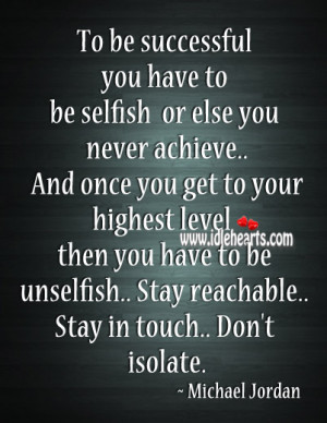 To be successful you have to be selfish or else you never achieve ...