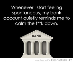 feeling spontaneous bank account reminds calm down funny pics pictures ...