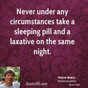 Dave Barry - Never under any circumstances take a sleeping pill and a ...