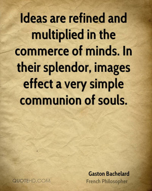 Ideas are refined and multiplied in the commerce of minds. In their ...