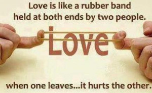 Love Is Like A Rubber Band Held At Both Ends By Two People When One ...