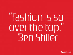 Fashion is so over the top Ben Stiller