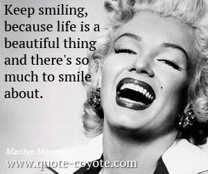 Smile quotes - Keep smiling, because life is a beautiful thing and ...
