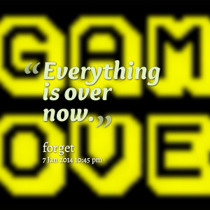 Quotes Picture: everything is over now