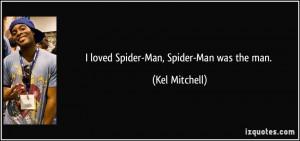 loved Spider-Man, Spider-Man was the man. - Kel Mitchell
