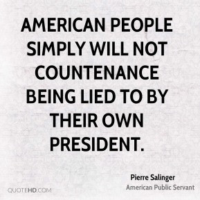 Pierre Salinger - American people simply will not countenance being ...