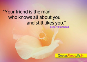 Your Friends Is the Man Who Knows all about you and still likes you ...