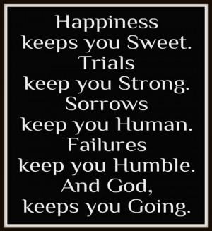 ... keep you human. Failures keep you humble. And God, keeps you going