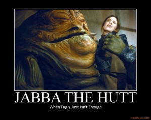 jabba-the-hutt-demotivational-poster-FUGLY.jpg