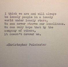 ... think that we will always be lonely people-- Christopher Poindexter