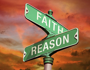 ... faith and reason are not reconcilable. Or that we must take one