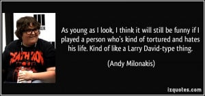 More Andy Milonakis Quotes
