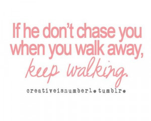 If he dont chase you when you walk away keep walking quote