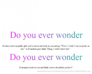 Do you ever wonder if when you're in public girls you've never met ...