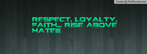RESPECT, LOYALTY, FAITH... RISE ABOVE Profile Facebook Covers