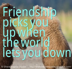 Friendship picks you up when the world lets you down. Website - http ...