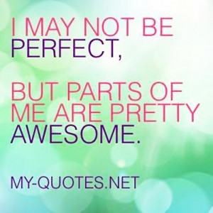 may not be perfect, but parts of me are pretty Awesome.""