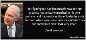 But figuring out Saddam Hussein was one our greatest mysteries. He ...