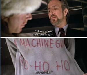 Hans Gruber: Do you really think you have a chance against us, Mr ...