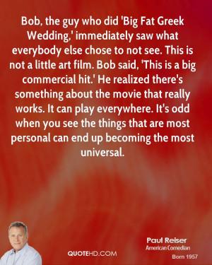 Bob, the guy who did 'Big Fat Greek Wedding,' immediately saw what ...