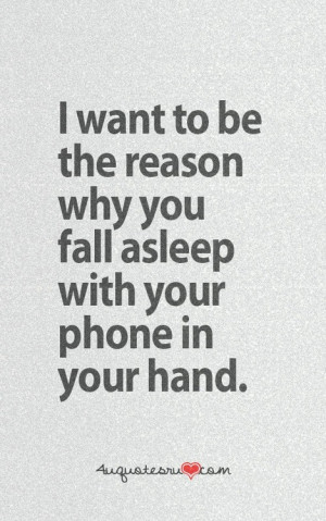 Love Quotes - I want to be the reason why you fall asleep with your ...
