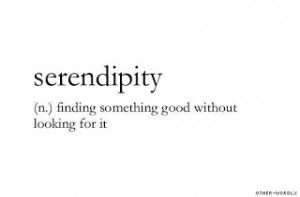 Serendipity is such a lovely word with a great meaning: A happy ...