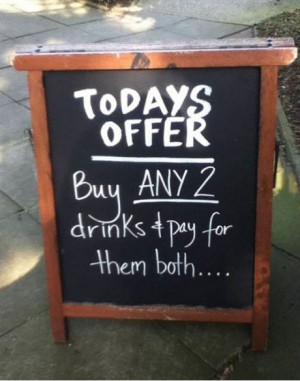 Funny Bar Drink Special Offer Sign - Today's offer - Buy any 2 drinks ...